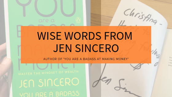 Wise words from Jen Sincero, Author of You Are a Badass at Making Money