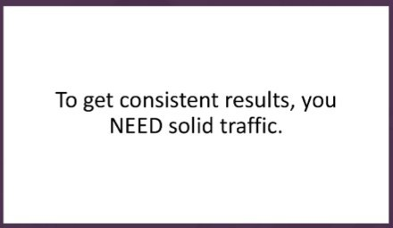 You need solid traffic