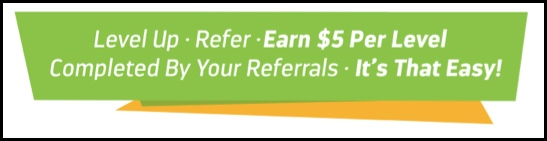 Earn $5 per referral when you and they level up.